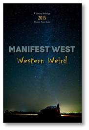 """Voices in the Dark,"" a short story set in the Old West and published in Manifest West's anthology, ""Western Weird."" Edited by Mark Todd, Western Press Books, October 2015."