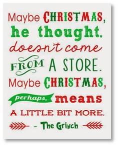 Maybe Christmas, he thought, doesn't come from a store. Maybe Christmas perhaps means a little bit more. The Grinch.