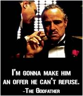 I'm gonna make you an offer you can't refuse.