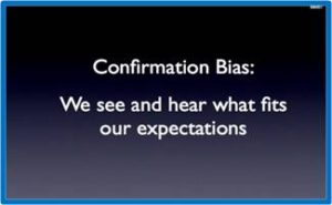 Confirmation bias: We see and hear what fits our expectations