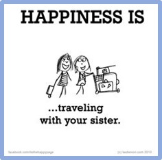 Happiness is Traveling with Your Sister, traveling with my sister