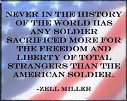 Never in the history of the world has any soldier sacrified more for the freedom and liberty of total strangers than the American soldier, Zell Miller