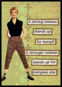 A Strong Woman stands up for herself! A stronger woman stands up for everyone else.