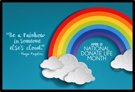 National Donate Life Month, Be a rainbow in someone else's cloud
