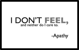 Apathy, Compassion, I don't feel and neither do I care to