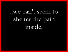 We Can't Seem to Shelter the Pain Inside
