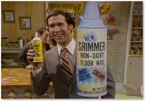 Shimmer, non-dairy floor wax, Saturday Night Live, Chevy Chase