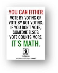You can either vote by voting or vote by not voting. If you don't vote, someone else's vote counts more. It's math.
