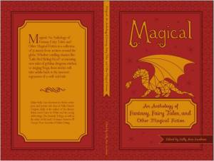 Magical, An Anthology of Fantasy, Fairy Tales, and Other Magical Fiction for Adults, Kelly Ann Jacobson, Aline Boucher Kaplan