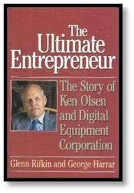 Ultimate Entrepreneur, Ken Olsen, DEC, Digital Equipment Corp.