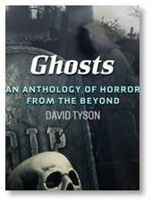 Ghosts: An Anthology of Horror from the Beyond edited by David Tyson