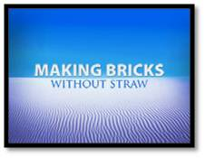 Making bricks without straw comes from the Old Testament (Ex. 5:13) and refers to the Israelites' suffering as slaves in Egypt. They worked seven days a week making bricks, the standard building material, adding straw to harden and strengthen the clay.