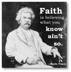 "When President Obama observed in his 10/8 press conference, ""Prayer is not enough,"" he was echoing Mark Twain, who wrote that ""faith is something you believe in that you know ain't true."""