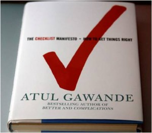 I wrote to Atul Gawande, the surgeon and brilliant writer for The New Yorker magazine, about this body of knowledge just before his book, The Checklist Manifesto, came out a few years ago. His basic premise is that the use of checklists can help eliminate mistakes and increase productivity and safety in many different work environments.