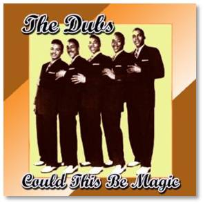 """Although The Dubs' career ran from the 1950s through the 1980s thanks to the many fine hit songs they recorded, """"Could This Be Magic"""" stood the test of time and became their signature tune.  The song presents love as a wonderful gift that the tunesmiths stumbled upon."""