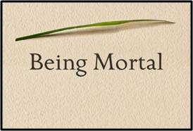 Acknowledging the difficulty of the subject, they suggested I also read Being Mortal, by Atul Gawande.  It's a book about dying, but doing it on your own terms.