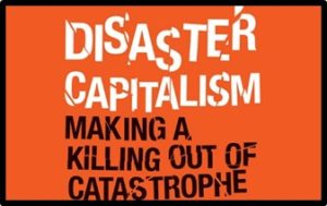 Disaster Capitalism, making a killing out of a catastrophe