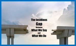 The Insidious Gap Between Saying and Doing, Say-Do Gap, What We Say, What We Do