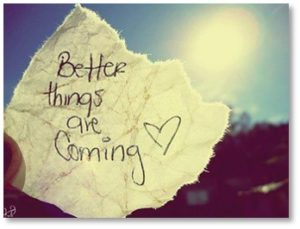 Better things are coming, hope