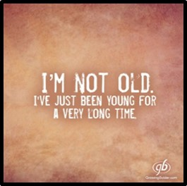 I'm not old. I've just been young a long time, aging gracefully, Susanne Skinner