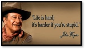 Life is hard; it's harder if you're stupid, John Wayne, the Duke