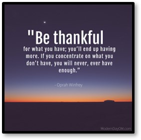 Be thankful for what you have; you'll end up having more. If you concentrate on what you don't have, you will never, ever have enough. Oprah Winfrey