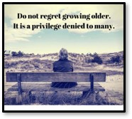 Do not regret growing older. It is a privilege denied to many, birthday, husband 60th birthday