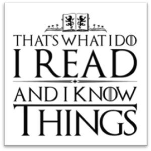 That's What I Do: I Read and I Know Things