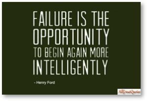 Failure is the opportunity to begin again more intelligently