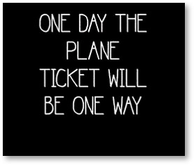 One Day the Plane Ticket will Be One Way