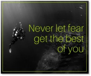 Never let fear get the best of you