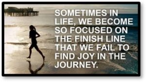 Sometimes in life, we become so focused on the finish line that we fail to find joy in the journey