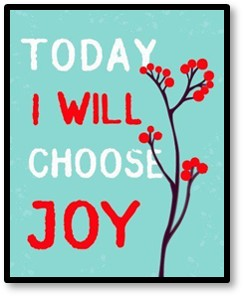 Today I Will Choose Joy, Happiness, Mindfulness, choice