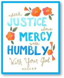See Justice, Love Mercy, Walk Humbly, Walk With Your God
