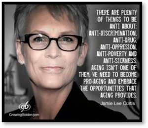 Jamie Lee Curtis, We need to become pro-aging, embrace the opportunities aging provides