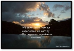 We  do not learn from our experiences, we learn by reflecting on our experiences, new normal