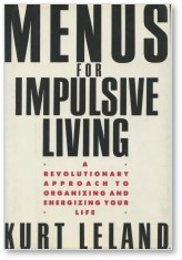 Menus for Impulsive Living, Kurt Leland, life purpose