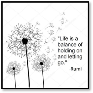 Life is a Balance of Holding On and Letting Go, Rumi