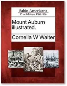 Mount Auburn Illustrated, Cornelia Wells Walter, Mount Auburn Cemetery, William Bordman Richards