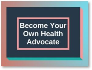 Become Your Own Health Advocate, healthcare