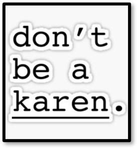 Don't be a Karen, Covid Karen, privilege