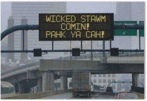 Wicked Stawm Comin. Pahk Ya Cah! Boston, language, English