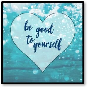 Be good to yourself, self care,