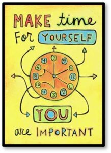 Make time for yourself, You are important, self care, good health
