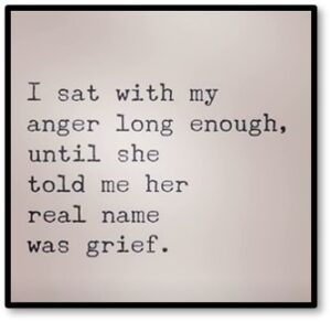 I sat with my anger long enough, until she told me her real name was grief