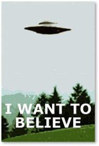 I Want to Believe, X-Files, Fox Mulder, UFO, UAP, Unidentified Flying Object