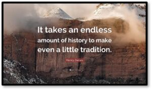 It takes an endless amount of history to make even a little tradition