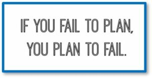 If you fail to plan, you plan to fail, law of unintended consequences