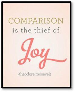 Theodore Roosevelt, Comparison is the Thief of Joy, envy, despair, compare